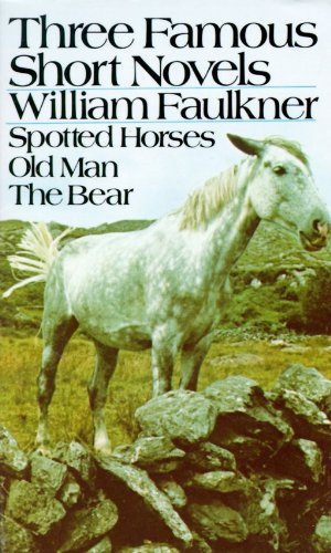 Image for Three Famous Short Novels: Spotted Horses / Old Man / The Bear