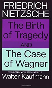 The birth of tragedy ; and, The case of…