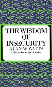 The Wisdom of Insecurity por Alan W. Watts