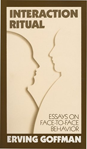 Interaction Ritual - Essays on Face-to-Face Behavior, by Goffman, E