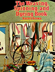 The Weaving, Spinning, and Dyeing Book –…