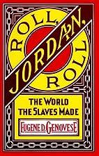 Roll, Jordan, Roll: The World the Slaves…