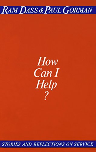 How Can I Help: Stories and Reflections on Service by Ram Dass and Paul Gorman