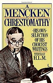 A Mencken Chrestomathy: His Own Selection of…