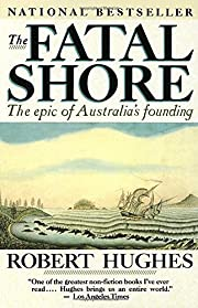 The Fatal Shore: The Epic of Australia's…