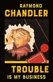 Trouble Is My Business – tekijä: Raymond…