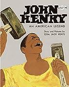 John Henry: An American Legend by Ezra Jack…