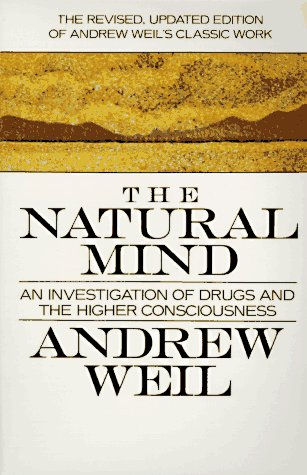 The Natural Mind: An Investigation of Drugs and the Higher Consciousness, Weil, Andrew