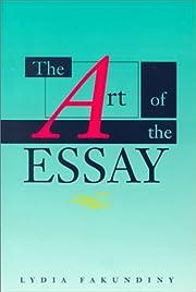 The art of the essay por Lydia Fakundiny