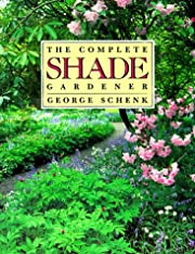 The Complete Shade Gardener de George Schenk
