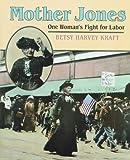 Mother Jones : one woman's fight for labor / Betsy Harvey Kraft