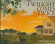 Twilight Comes Twice de Ralph Fletcher