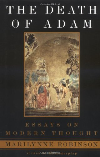 The Death of Adam: Essays on Modern Thought, Robinson, Marilynne
