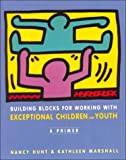 Building blocks for working with exceptional children and youth : a primer / Nancy Hunt, Kathleen Marshall