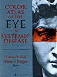 Color atlas of the eye in systemic disease / editors, Daniel H. Gold, Thomas A. Weingeist, with 198 contributors