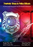 Traumatic stress in police officers : a career-length assessment from recruitment to retirement / by Douglas Paton ... [et al.]