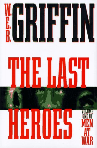 The Last Heroes: A Men at War Novel, Griffin, W.E.B.