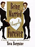 Being married happily forever : 22 secrets, 12 strategies, and 8 compromises / Tova Borgnine
