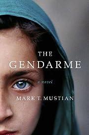 The Gendarme de Mark T. Mustian