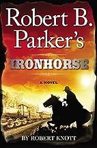 Robert B. Parker's Ironhorse by Robert…
