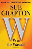 W is for Wasted (2013) (Book) written by Sue Grafton