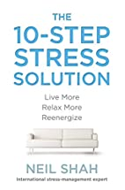 The 10-Step Stress Solution: Live More,…