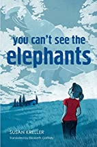 You Can't See the Elephants by Susan…