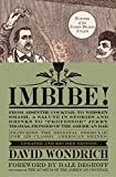 """Imbibe! : From absinthe cocktail to whiskey smash, a salute in stories and drinks to """"professor"""" jerry thomas, pioneer of the american bar. eer of the american bar"""