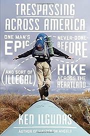 Trespassing Across America: One Man's Epic,…