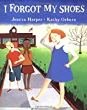 I forgot my shoes / Jessica Harper ; [illustrated by] Kathy Osborn
