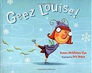 Geez Louise! de Susan Middleton Elya
