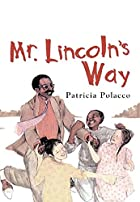 Mr. Lincoln's Way by Patricia Polacco