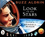 Look to the stars / Buzz Aldrin ; paintings by Wendell Minor