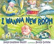 I Wanna New Room de Karen Kaufman Orloff