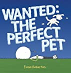 Wanted: The Perfect Pet by Fiona Roberton