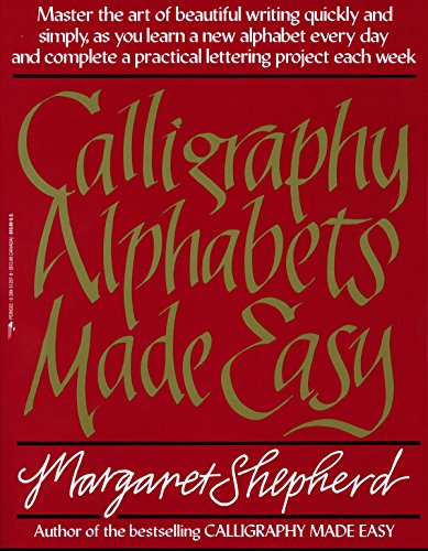 Calligraphy Alphabets Made Easy: Master the Art of Beautiful Writing Quickly and Simply, as You Learn a New, Shepherd, Margaret