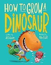 How to Grow a Dinosaur af Jill Esbaum