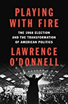 Playing with Fire: The 1968 Election and the…