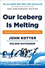 Our Iceberg Is Melting: Changing and Succeeding Under Any Conditions - John Kotter