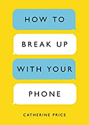 How to Break Up with Your Phone: The 30-Day…