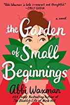 The Garden of Small Beginnings by Abbi…