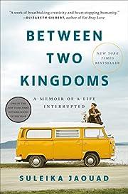 Between Two Kingdoms: A Memoir of a Life…