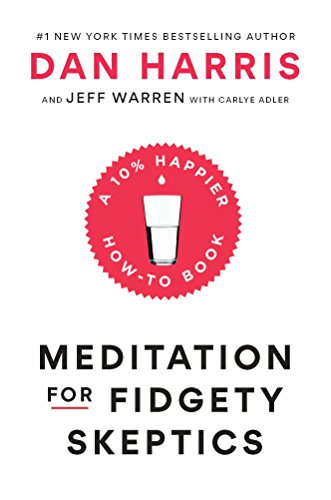 Meditation For Fidgety Skeptics by Dan HArris