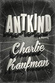 Antkind: A Novel av Charlie Kaufman