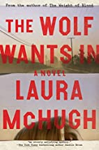 The Wolf Wants In: A Novel by Laura McHugh