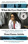 Image of the book What the Eyes Don't See: A Story of Crisis, Resistance, and Hope in an American City by the author