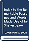 An index to the remarkable passages and words made use of by Shakspeare : calculated to point out the different meanings to which the words are applied / by Samuel Ayscough