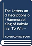 The letters and inscriptions of Ḥammurabi, King of Babylon, about B.C. 2200 : to which are added a series of letters of other kings of the first dynasty of Babylon / the original Babylonian texts, edited from tablets in the British Museum, with English translations, summaries of contents, etc., by L. W. King