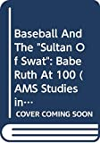 """Baseball and the """"Sultan of Swat"""" : Babe Ruth at 100 / edited by Robert N. Keane"""