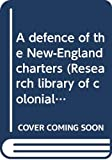 A defence of the New-England charters. / By Jer. Dummer
